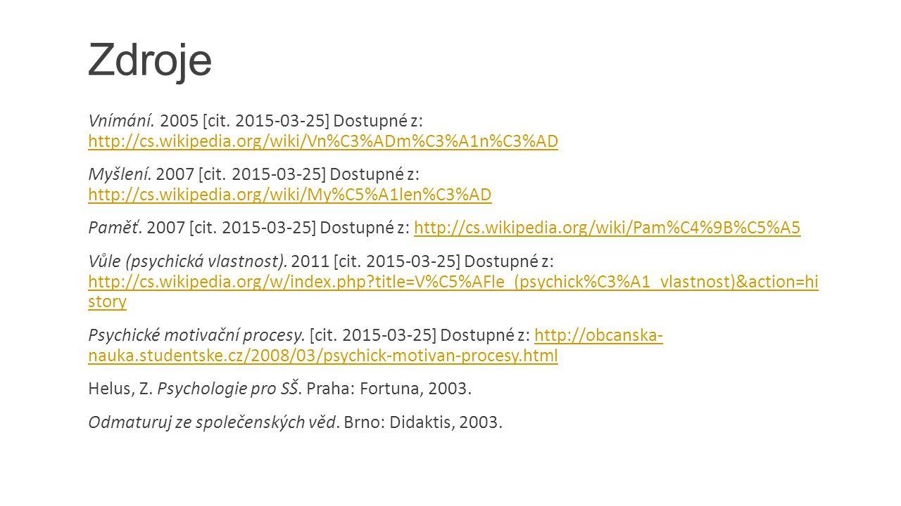Zdroje Vnímání. 2005 [cit. 2015-03-25] Dostupné z: http://cs.wikipedia.org/wiki/Vn%C3%ADm%C3%A1n%C3%AD.